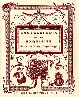 Encyclopedia of the Exquisite By Jenkins, Jessica Kerwin/ Haidle, Elizabeth (ILT)